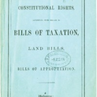 Constitutional Rights Considered with Regard to Bills of Taxation, Land Bills and Bills of Appropriation