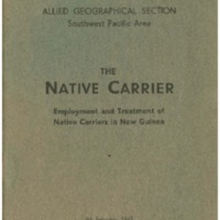 The native carrier : employment and treatment of native carriers in New Guinea