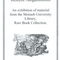 Recent acquisitions [3]: an exhibition of material from the Monash University Library, Rare Book Collection, 13 December 2001 to 6 May 2002