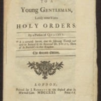 A letter to a young gentleman, lately enter'd into Holy Orders. By a person of quality.  It is certainly known, that the following treatise was writ in Ireland by the Reverend Dr. Swift, Dean of St Patrick's in that Kingdom.