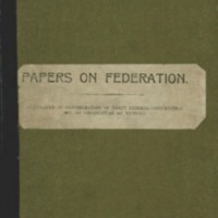 Papers on Federation, circulated on consideration of Draft Federal Constitution, 1897