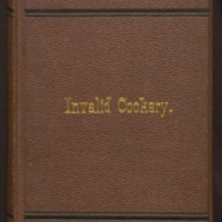 Invalid Cookery : A Manual of Recipes for the Preparation of Food for the Sick and Convalescent; to which is added a chapter of practical suggestions for the sick-room