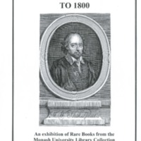 English literature to 1800: an exhibition of Rare Books from the Monash University Library Collection, 1 August to 2 December 2002