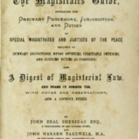 The Magistrates' guide : containing the ordinary procedure, jurisdiction, and duties of special magistrates and justices of the peace ... also a digest of magisterial law, with notes and observations, and a copious index