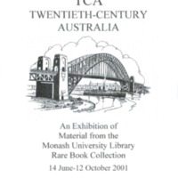 TCA: Twentieth-Century Australia: an exhibition of private press books from the Rare Book Collection, Monash University Library, 14 June - 12 October 2001