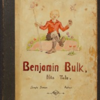 Benjamin Bulk : his tale / written and illustrated by Simple Simon, assisted by Mrs. Simple Simon, Mr. V. B. Spider, and Mr. Cyril Centipede. Entirely set up and produced in the living room, Kallista, Aug. - Sept. 1944.