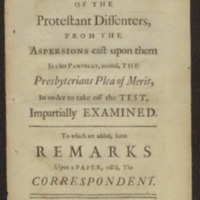 A Vindication of the Protestant dissenters, from the aspersions cast upon them in a late pamphlet, intitled, The Presbyterians Plea of merit, in order to take off the test, impartially examined : to which are added, some remarks upon a paper, call'd, The Correspondent.