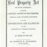 A handy book on the Real Property Act of South Australia : containing a succinct account of that measure, compiled from authentic documents with full information and examples for the guidance of persons dealing ; also, an index to the Act