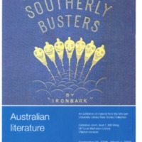 Southerly busters: Australian literature: an exhibition of material from the Monash University Library Rare Books Collection 25 September 2008 - 1 March 2009