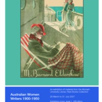 Australian women writers 1910-1950: an exhibition of material from the Monash University Library Rare Books Collection 29 March - 31 July 2007