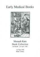 Early medical books: an exhibition of material from the Monash University Library Rare Book Collection 26 March - 24 April 1997
