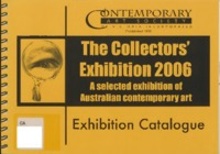 The collectors' exhibition 2006 : a selected exhibition of Australian contemporary art