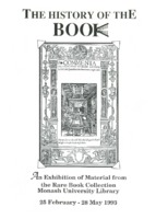 The History of the Book: an exhibition of Material from the Rare Book Collection Monash University Library, 25 February - 28 May 1993
