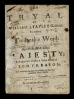 The tryal of William Stayley, goldsmith: for speaking treasonable words against His most sacred Majesty, and upon full evidence found guilty of high treason, and received sentence accordingly on Thursday, November the 21st 1678