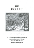 The occult: an exhibition of material from the Monash University Library Rare Book Collection 4 June - 24 July 1998