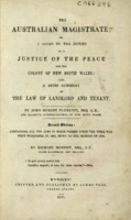 The Australian magistrate, or, A guide to the duties of a Justice of the Peace for the colony of New South Wales ; Also, A brief summary of the law of landlord and tenant, 2nd ed