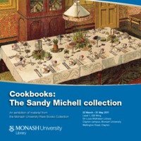 Cookbooks: the Sandy Michell collection: an exhibition of material from the Monash University Rare Books Collection 22 March - 31 Mat 2011
