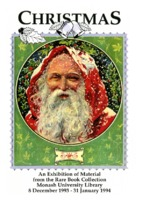 Christmas : an exhibition of material from the rare book collection, Monash University Library, 8 December - 31 January 1994 / [prepared by Richard Overell and Alan Dilnot]