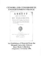 Censors and censorship in enlightenment France : an exhibition of material from the Monash University Library Rare Book Collection 3 September-14 October 1996 / [ Catalogue compiled by Wallace Kirsop (introduction and text) and Richard Overell (bibliographical descriptions)]