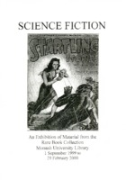 Science fiction : an exhibition of material from the Rare Book Collection, Monash University Library, 1 September 1999 to 29 February 2000